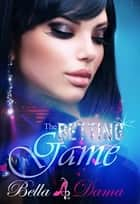 The Betting Game ebook by Bella Dama