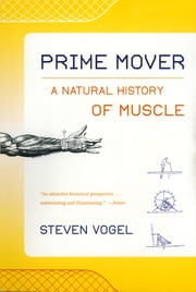 Prime Mover: A Natural History of Muscle ebook by Steven Vogel