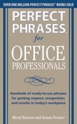 "Perfect Phrases for Office Professionals: Hundreds of ready-to-use phrases for getting respect, recognition, and results in today""s workplace"