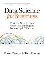 Data Science for Business - What You Need to Know about Data Mining and Data-Analytic Thinking ebook by Foster Provost, Tom Fawcett
