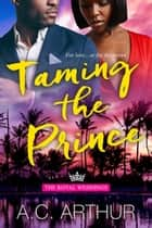 Taming The Prince ebook by A.C. Arthur
