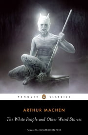 The White People and Other Weird Stories ebook by Arthur Machen,S. T. Joshi,S. T. Joshi,Guillermo Del Toro