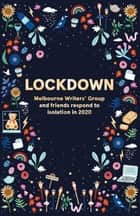 Lockdown - Melbourne Writers' Group and friends respond to isolation in 2020 ebook by