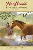 Hoofbeats: Katie and the Mustang #3 ebook by