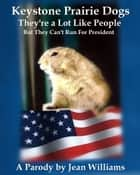 Keystone Prairie Dogs, They're a Lot Like People - But They Can't Run For President ebook by Jean Williams