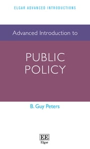 Advanced Introduction to Public Policy ebook by B. Guy Peters