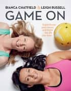 Game On - Supercharge Your Career and Build the Life you Want ebook by Bianca Chatfield, Leigh Russell