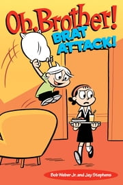 Oh, Brother! Brat Attack! ebook by Bob Weber Jr.,Jay Stephens