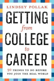 Getting from College to Career - 90 Things to Do Before You Join the Real World ebook by Lindsey Pollak