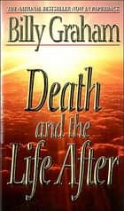 Death and the Life After ebook by Billy Graham
