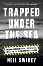 Trapped Under the Sea ebook by Neil Swidey