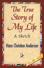 The True Story of My Life ebook by Andersen, Hans Christian