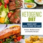 Ketogenic Diet Made Easy With Other Top Diets: Protein, Mediterranean and Healthy Recipes - Protein, Mediterranean and Healthy Recipes ebook by Speedy Publishing