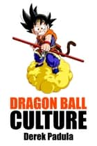 Dragon Ball Culture: Volume 2 - Adventure ebook by Derek Padula