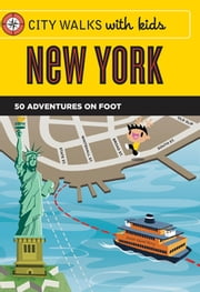 City Walks with Kids: New York - 50 Adventures on Foot ebook by Elissa Stein, Dave Needham
