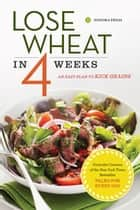 Lose Wheat in 4 Weeks - An Easy Plan to Kick Grains ebook by Sonoma Press