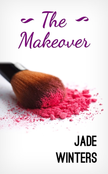 The Makeover ebook by Jade Winters