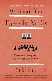 Without You, There Is No Us - Undercover Among the Sons of North Korea's Elite ebook by Suki Kim