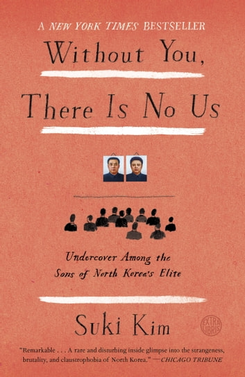 Without you there is no us ebook by suki kim 9780307720672 without you there is no us undercover among the sons of north koreas elite fandeluxe Epub