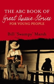 The ABC Book of Great Aussie Stories For Young People ebook by Bill Marsh