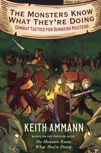 The Monsters Know What They're Doing - Combat Tactics for Dungeon Masters ebook by Keith Ammann