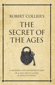 Robert Collier's The Secret of the Ages - A modern-day interpretation of a self-help classic ebook by Karen McCreadie