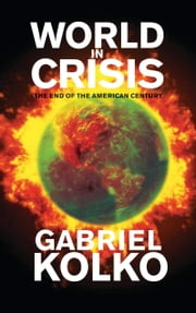 World in Crisis - The End of the American Century ebook by Gabriel Kolko