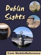 Dublin Sights: a travel guide to the top 25 attractions in Dublin, Ireland (Mobi Sights) ebook by MobileReference