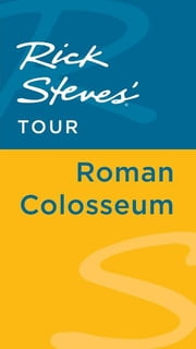 Rick Steves' Tour: Roman Colosseum ebook by Rick Steves,Gene Openshaw