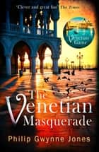 The Venetian Masquerade eBook by Philip Gwynne Jones