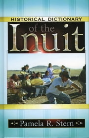 Historical Dictionary of the Inuit ebook by Pamela R. Stern