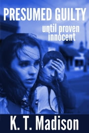 Presumed Guilty until proven innocent ebook by K. T. Madison