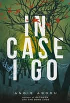 In Case I Go ebook by Angie Abdou
