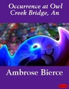 Occurrence at Owl Creek Bridge, An ebook by Ambrose Bierce