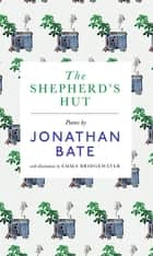The Shepherd's Hut - Poems ebook by Jonathan Bate