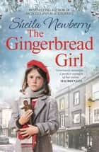 The Gingerbread Girl - The bestselling heart-warming saga ebook by Sheila Newberry