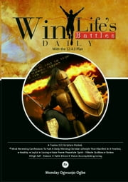 Win Life's Battles Daily ebook by Monday Ogwuojo Ogbe