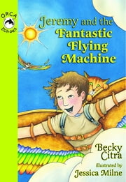 Jeremy and the Fantastic Flying Machine ebook by Becky Citra,Jessica Milne