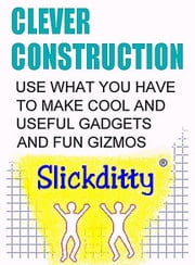Clever Construction: Use What You Have To Make Cool And Useful Gadgets And Fun Gizmos ebook by Detwiler, Alan Edwin