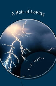 A Bolt of Loving ebook by C. D. Melley