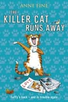 The Killer Cat Runs Away ebook by Anne Fine