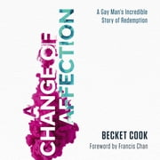 A Change of Affection - A Gay Man's Incredible Story of Redemption audiobook by Becket Cook