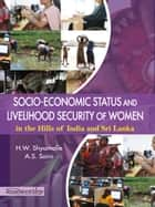 Socio-Economic Status and Livelihood Security of Woman in the Hills of India and Sri Lanka ebook by H. W. Shyamalie & A. S. Saini