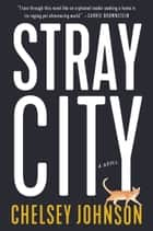 Stray City - A Novel ebook by Chelsey Johnson