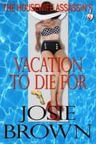The Housewife Assassin's Vacation to Die For (A funny romantic mystery) - Book 5 - The Housewife Assassin Series ebook by