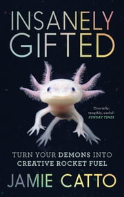 Insanely Gifted - Turn Your Demons into Creative Rocket Fuel ebook by Jamie Catto