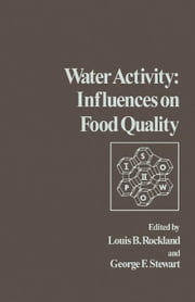 Water Activity: Influences on Food Quality: A Treatise on the Influence of Bound and Free Water on the Quality and Stability of Foods and Other Natura ebook by Rockland, Louis B.