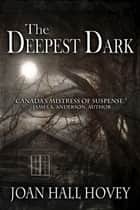 The Deepest Dark ebook by Joan Hall Hovey