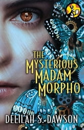 The Mysterious Madam Morpho ebook by Delilah S. Dawson
