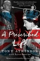 Prescribed Life ebook by Tony Atkinson,Lynn Smailes